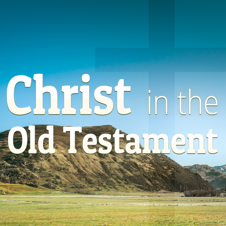 Christ in the Old Testament – Lesson 7